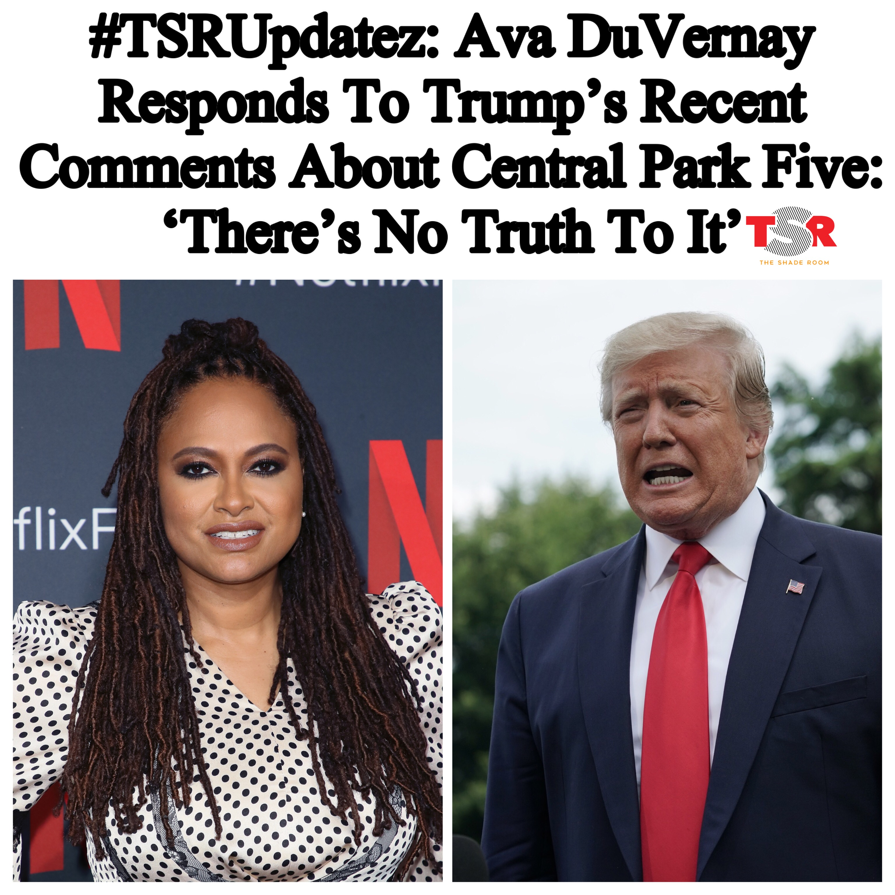 Ava DuVernay Responds To Trump's Recent Comments About Central Park Five: 'There's No Truth To It'
